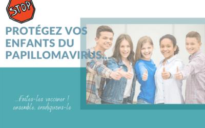 3 RAISONS DE VACCINER VOS ENFANTS CONTRE LE PAPILLOMAVIRUS